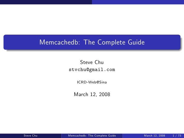 Memcachedb: The Complete Guide                          Steve Chu                     stvchu@gmail.com                    ...