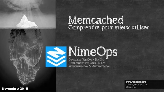 Memcached Novembre 2015 www.nimeops.com contact@nimeops.com @nimeops Comprendre pour mieux utiliser