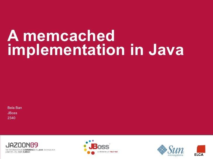 A memcached implementation in Java   Bela Ban JBoss 2340