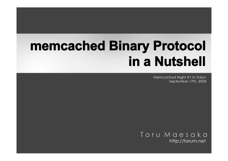 memcached Binary Protocol              in a Nutshell                   memcached Night #1 in Tokyo                        ...