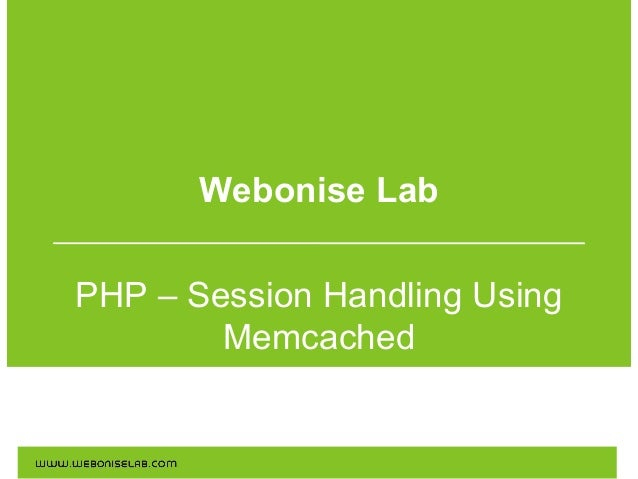 Webonise Lab PHP – Session Handling Using Memcached