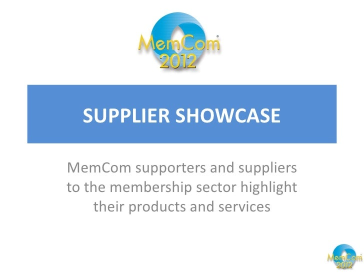 SUPPLIER SHOWCASEMemCom supporters and suppliersto the membership sector highlight    their products and services