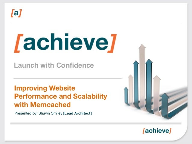 Launch with Confidence! Improving Website Performance and Scalability with Memcached Presented by: Shawn Smiley [Lead Archi...
