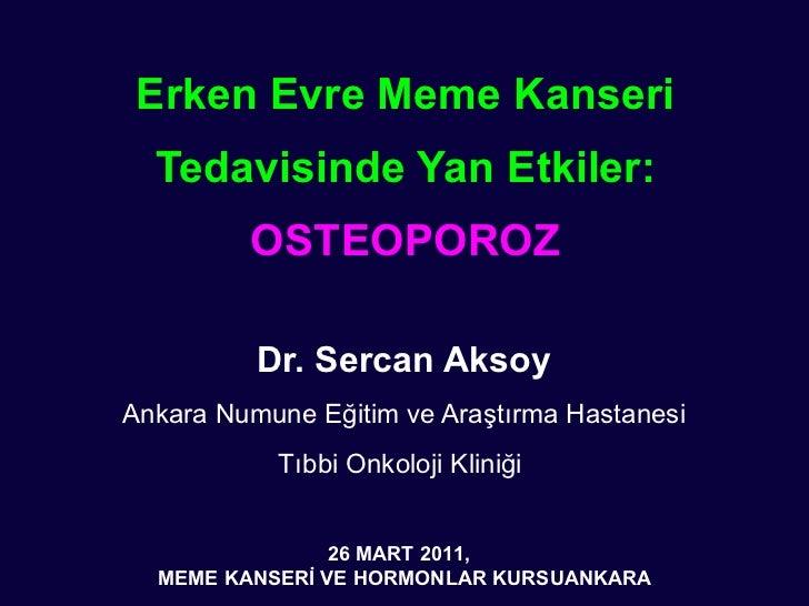 Erken Evre Meme Kanseri Tedavisinde Yan Etkiler: OSTEOPOROZ Dr. Sercan Aksoy Ankara Numune Eğitim ve Araştırma Hastanesi T...