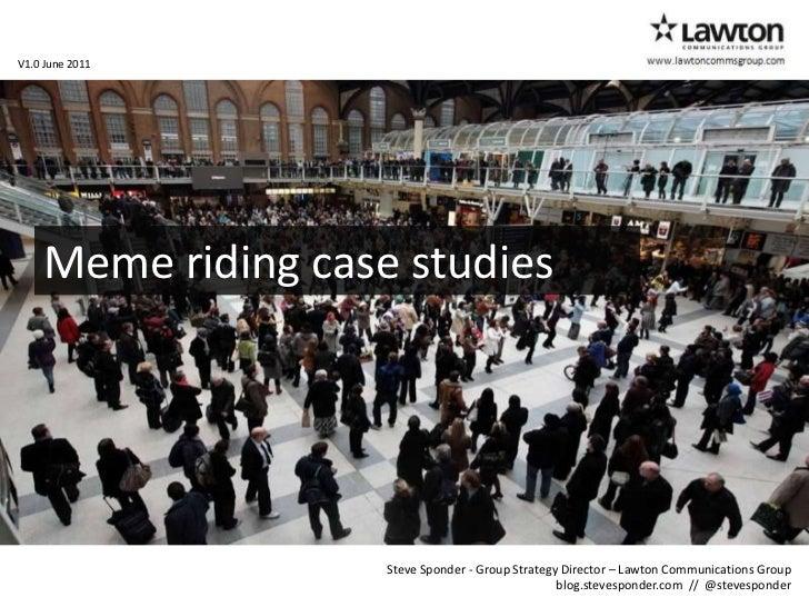 www.lawtoncommsgroup.com<br />V1.0 June 2011<br />Meme riding case studies<br />Steve Sponder - Group Strategy Director – ...