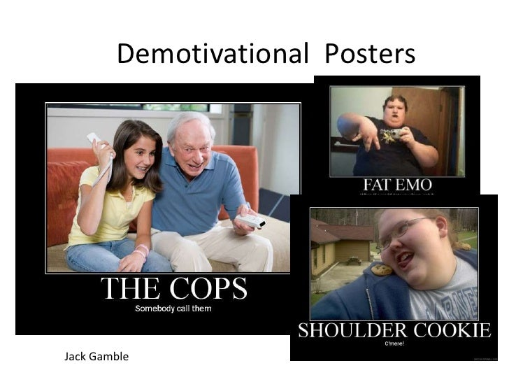 Demotivational  Posters<br />Jack Gamble<br />