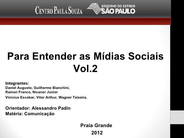 Para Entender as Mídias Sociais             Vol.2Integrantes:Daniel Augusto, Guilherme Bianchini,Ramon Franco, Nicanor Jun...