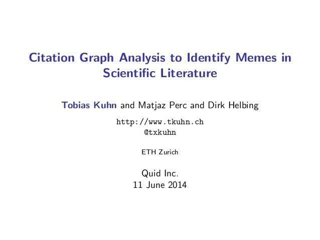 Citation Graph Analysis to Identify Memes in Scientific Literature Tobias Kuhn and Matjaz Perc and Dirk Helbing http://www....