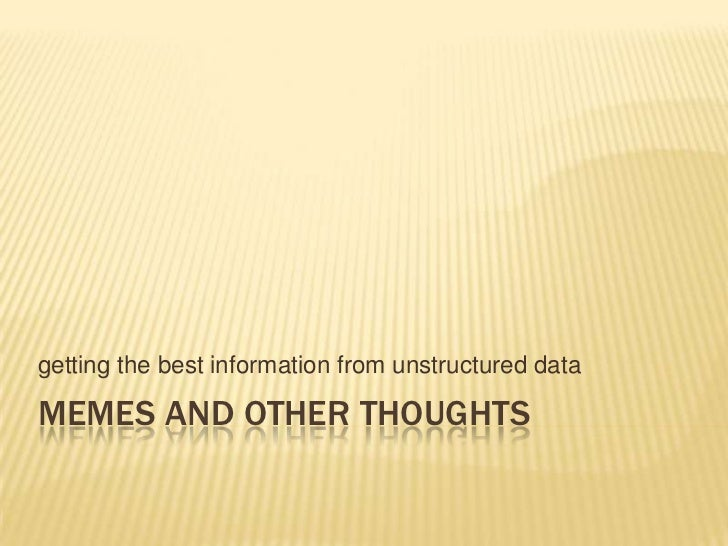 getting the best information from unstructured dataMEMES AND OTHER THOUGHTS