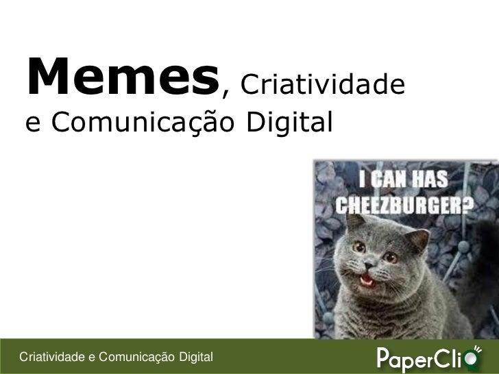 Memes, Criatividade e Comunicação Digital     Criatividade e Comunicação Digital