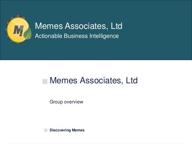 Memes Associates, LtdGroup overviewDiscovering MemesMemes Associates, LtdActionable Business Intelligence