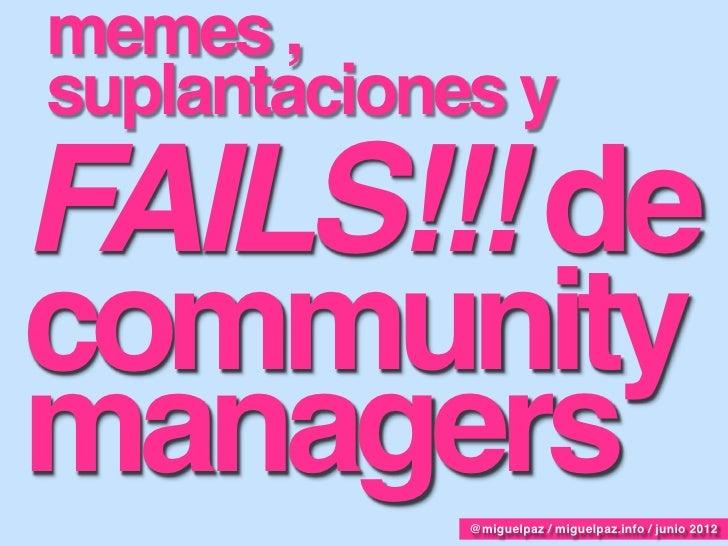 Memes, virales y fails!!! de community managers