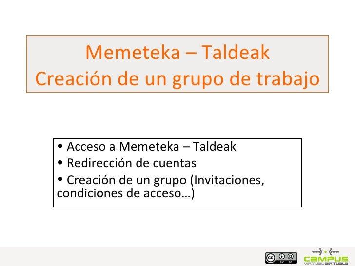 Memeteka – Taldeak Creación de un grupo de trabajo <ul><li>Acceso a Memeteka – Taldeak </li></ul><ul><li>Redirección de cu...