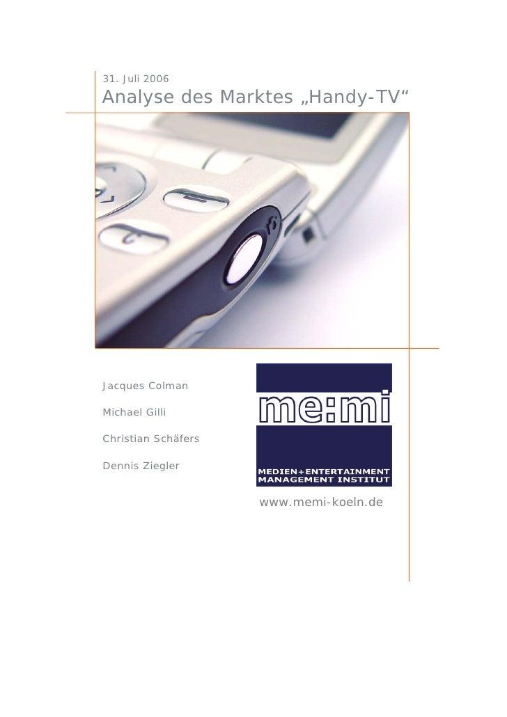 "31. Juli 2006  Analyse des Marktes ""Handy-TV""     Jacques Colman  Michael Gilli  Christian Schäfers  Dennis Ziegler       ..."
