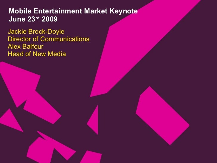 Mobile Entertainment Market Keynote June 23 rd  2009 Jackie Brock-Doyle Director of Communications Alex Balfour Head of Ne...