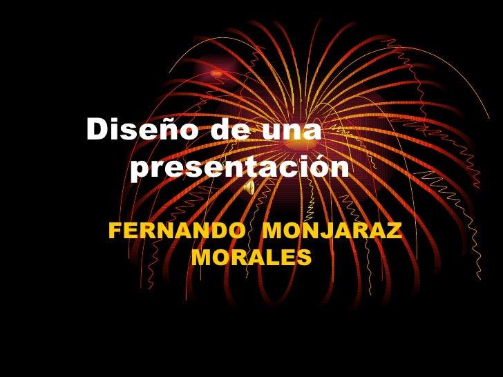 Diseño de una  presentación FERNANDO  MONJARAZ MORALES