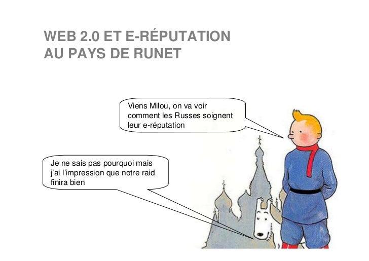 WEB 2.0 ET E-RÉPUTATIONAU PAYS DE RUNET                       Viens Milou, on va voir                       comment les Ru...