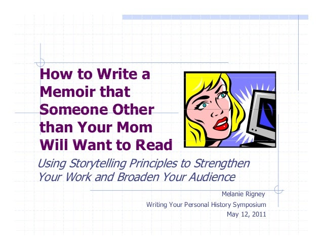 How to Write a Memoir that Someone Other than Your Mom will Want to Read