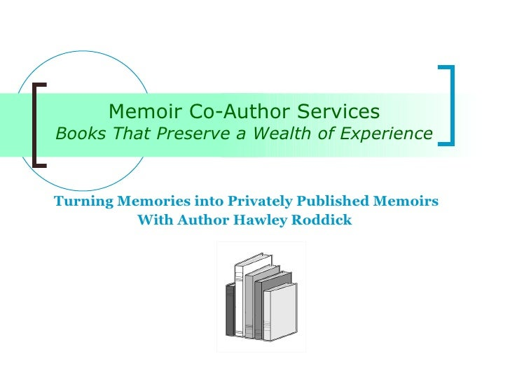 Memoir Co-Author Services Books That Preserve a Wealth of Experience Turning Memories into Privately Published Memoirs Wit...
