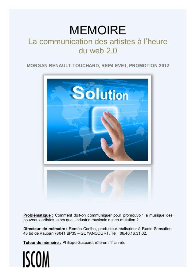 MEMOIRE La communication des artistes à l'heure du web 2.0 MORGAN RENAULT-TOUCHARD, REP4 EVE1, PROMOTION 2012       Pr...