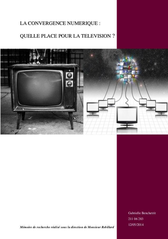 Mémoire de recherche réalisé sous la direction de Monsieur Rebillard LA CONVERGENCE NUMERIQUE : QUELLE PLACE POUR LA TELEV...