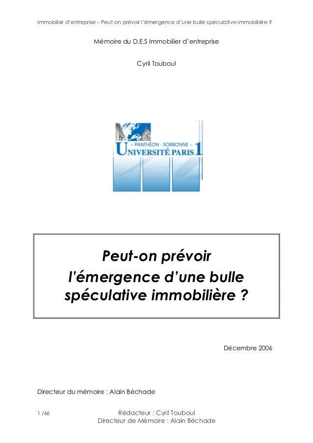 Immobilier d'entreprise – Peut-on prévoir l'émergence d'une bulle spéculative immobilière ? 1 /66 Rédacteur : Cyril Toubou...