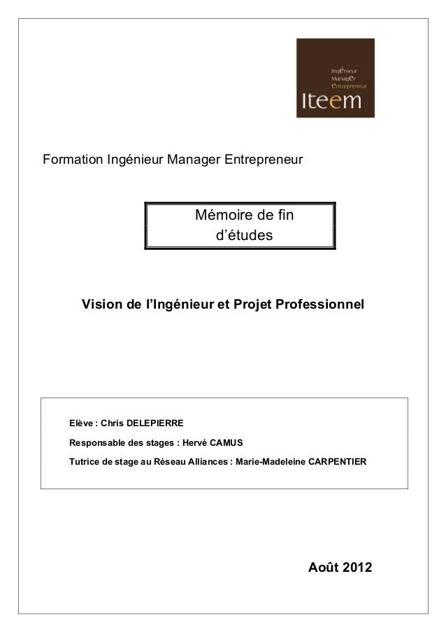 Formation Ingénieur Manager Entrepreneur Mémoire de fin d'études Vision de l'Ingénieur et Projet Professionnel Elève : C...