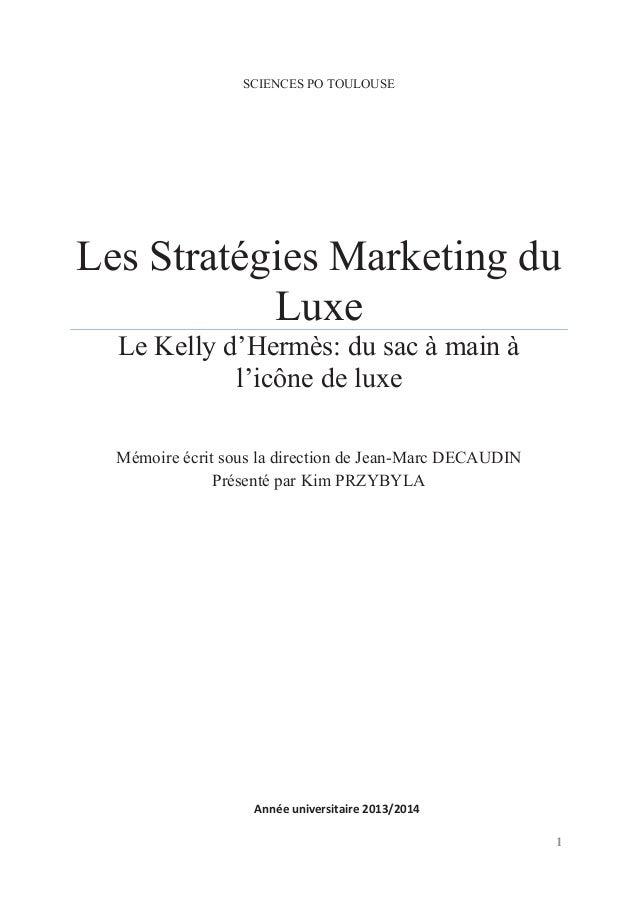1 SCIENCES PO TOULOUSE Les Stratégies Marketing du Luxe Le Kelly d'Hermès: du sac à main à l'icône de luxe Mémoire écrit s...