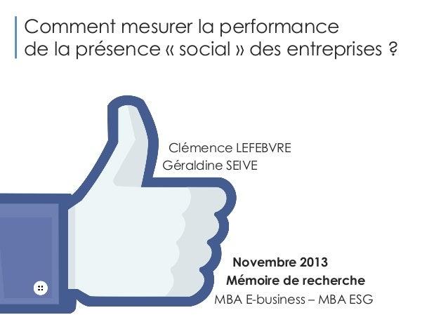 Comment mesurer la performance de la présence « social » des entreprises ?  Clémence LEFEBVRE Géraldine SEIVE  Novembre 20...