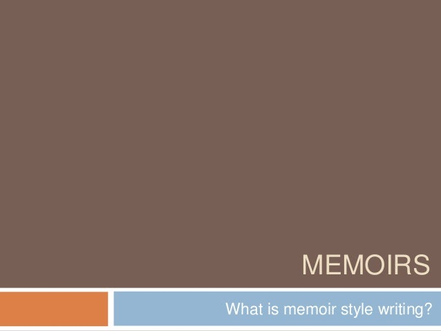 MEMOIRS What is memoir style writing?