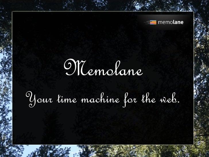 <ul>Memolane </ul><ul>Your time machine for the web. </ul>