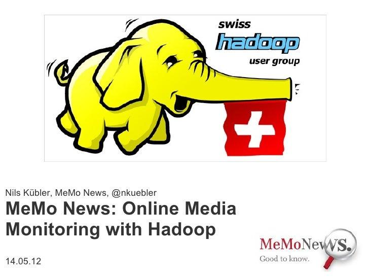 Nils Kübler, MeMo News, @nkueblerMeMo News: Online MediaMonitoring with Hadoop14.05.12