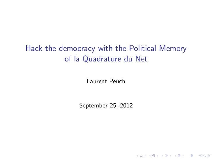 Hack the democracy with the Political Memory          of la Quadrature du Net                Laurent Peuch              Se...