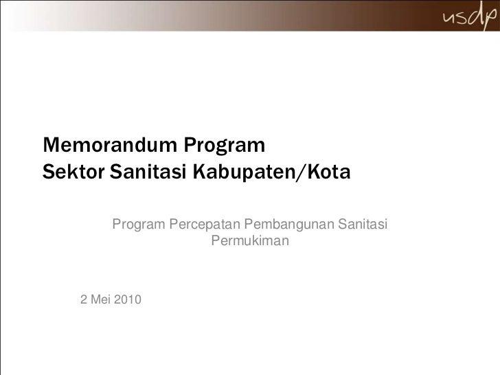 Memorandum Program Sektor Sanitasi Kabupaten/Kota<br />Program Percepatan Pembangunan Sanitasi Permukiman<br />2 Mei 2010<...
