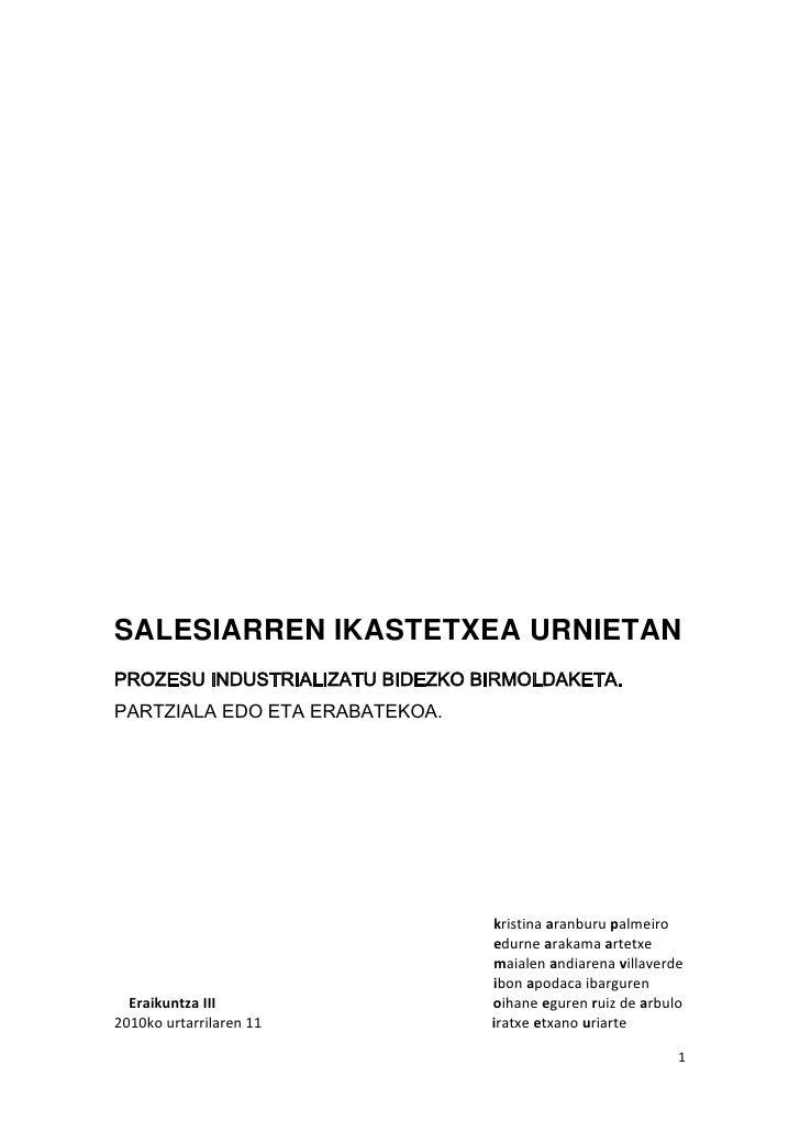 SALESIARREN IKASTETXEA URNIETAN PROZESU INDUSTRIALIZATU BIDEZKO BIRMOLDAKETA. PARTZIALA EDO ETA ERABATEKOA.               ...