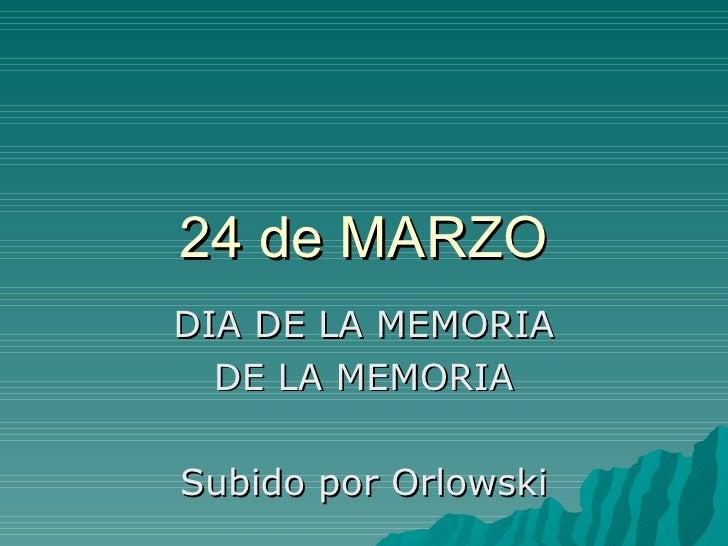 24 de MARZO DIA DE LA MEMORIA DE LA MEMORIA Subido por Orlowski