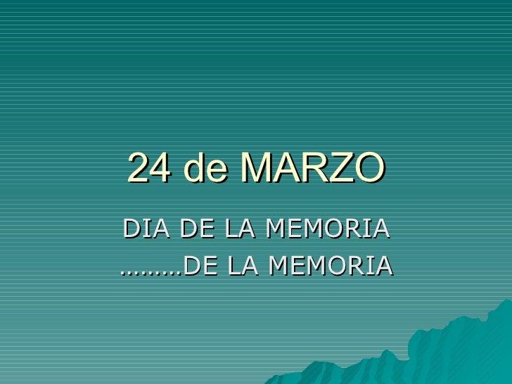 24 de MARZO DIA DE LA MEMORIA ……… DE LA MEMORIA