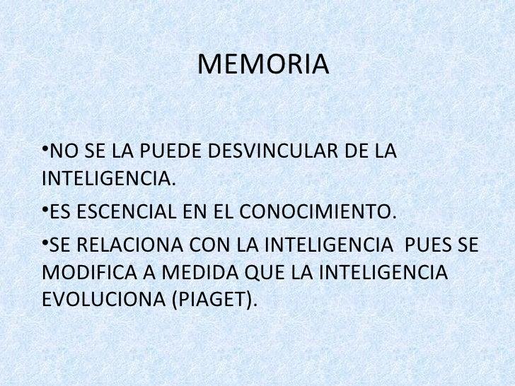 MEMORIA <ul><li>NO SE LA PUEDE DESVINCULAR DE LA INTELIGENCIA. </li></ul><ul><li>ES ESCENCIAL EN EL CONOCIMIENTO. </li></u...