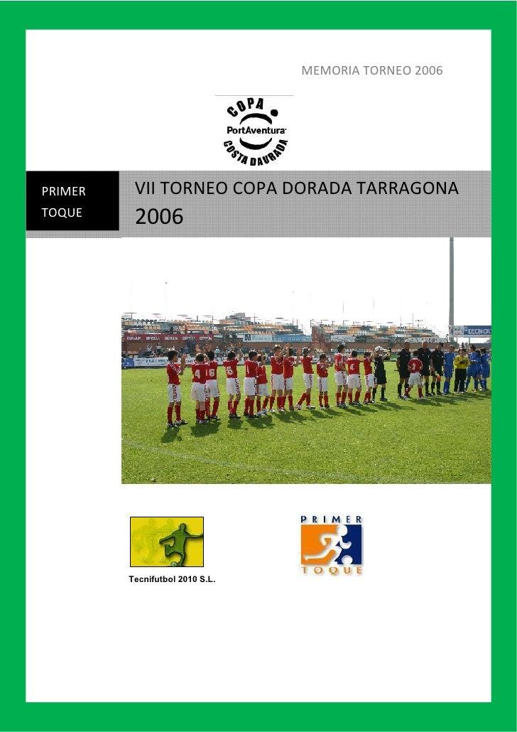 MEMORIA TORNEO 2006               VII TORNEO COPA DORADA TARRAGONA PRIMER            2006 TOQUE              Tecnifutbol 2...