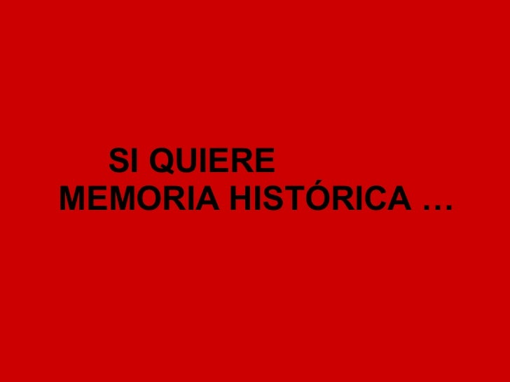 SI QUIERE  MEMORIA HISTÓRICA …
