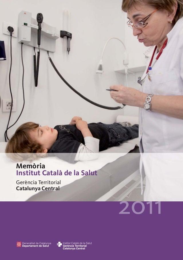 Catalunya Central 2011 18OCT12:.- 18/10/12 13:49 Página 1            Memòria            Institut Català de la Salut       ...