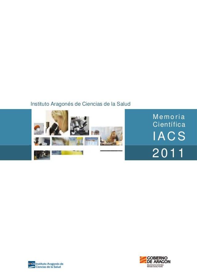 Instituto Aragonés de Ciencias de la Salud  Memoria Científica  3 4  IACS  2011