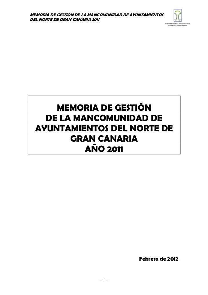 MEMORIA DE GESTION DE LA MANCOMUNIDAD DE AYUNTAMIENTOSDEL NORTE DE GRAN CANARIA 2011      MEMORIA DE GESTIÓN    DE LA MANC...