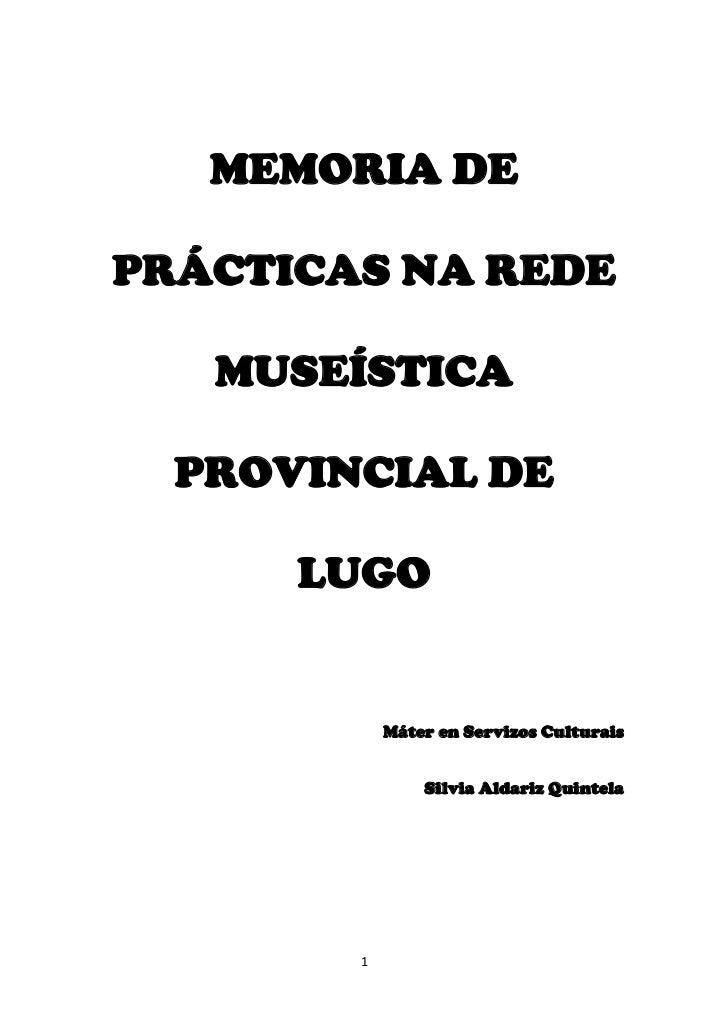 MEMORIA DE PRÁCTICAS NA REDE MUSEÍSTICA PROVINCIAL DE LUGO<br />Máter en Servizos Culturais<br />Silvia Aldariz Quintela<b...