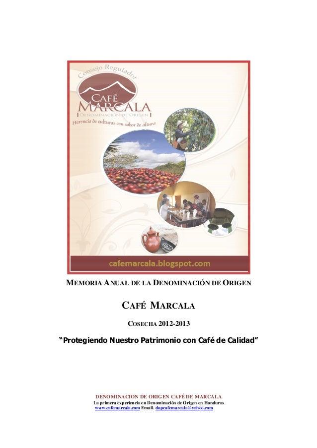 """MEMORIA ANUAL DE LA DENOMINACIÓN DE ORIGEN  CAFÉ MARCALA COSECHA 2012-2013 """"Protegiendo Nuestro Patrimonio con Café de Cal..."""