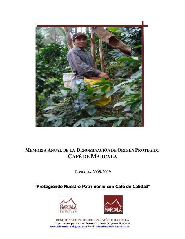 """MEMORIA ANUAL DE LA DENOMINACIÓN DE ORIGEN PROTEGIDO CAFÉ DE MARCALA COSECHA 2008-2009 """"Protegiendo Nuestro Patrimonio con..."""