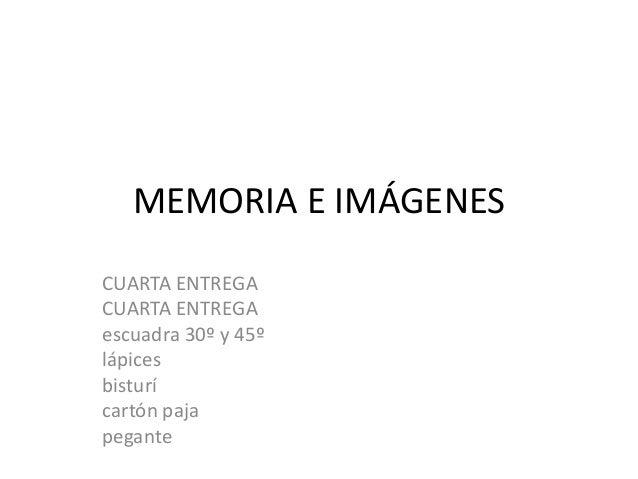 MEMORIA E IMÁGENES CUARTA ENTREGA CUARTA ENTREGA escuadra 30º y 45º lápices bisturí cartón paja pegante