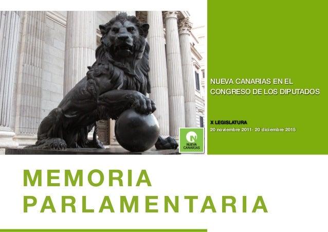 MEMORIA PA R L A M E N TA R I A NUEVA CANARIAS EN EL CONGRESO DE LOS DIPUTADOS X LEGISLATURA 20 noviembre 2011- 20 diciemb...