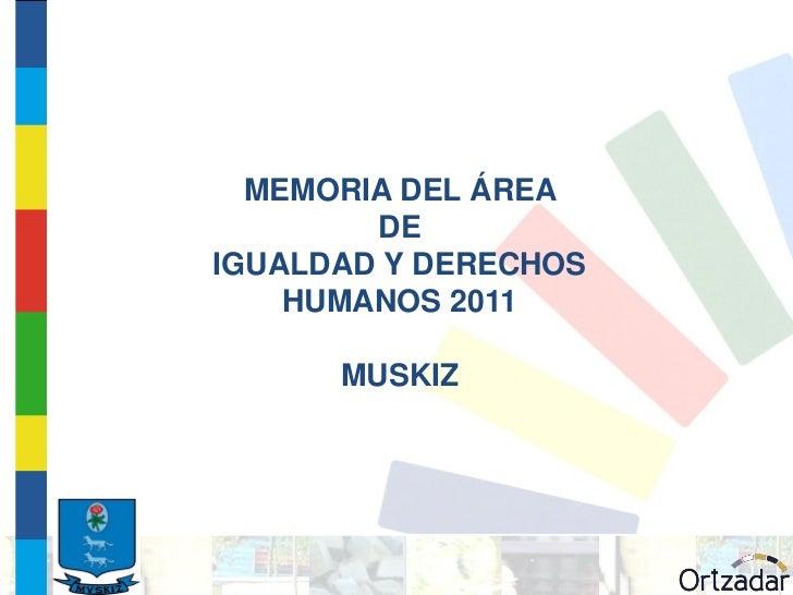 MEMORIA DEL ÁREA        DEIGUALDAD Y DERECHOS    HUMANOS 2011      MUSKIZ