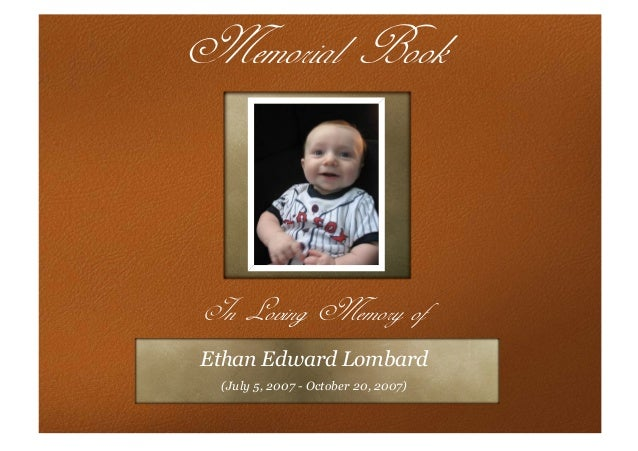 Memorial BookIn Loving Memory ofEthan Edward Lombard (July 5, 2007 - October 20, 2007)